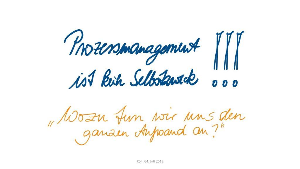 Prozessmanagement ist kein Selbstzweck!!! Wozu tun wir uns das an?